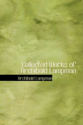 9781434641335: Collected Works of Archibald Lampman