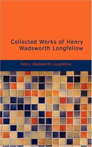 9781434641403: Collected Works of Henry Wadsworth Longfellow