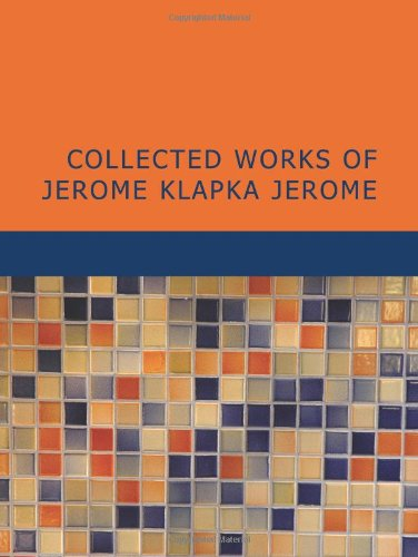 9781434641854: Collected Works of Jerome Klapka Jerome