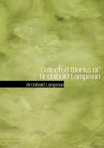 9781434641960: Collected Works of Archibald Lampman