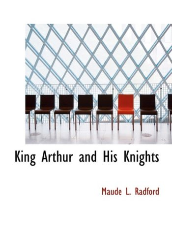King Arthur and His Knights by Maude Radford Warren (Illustrated)