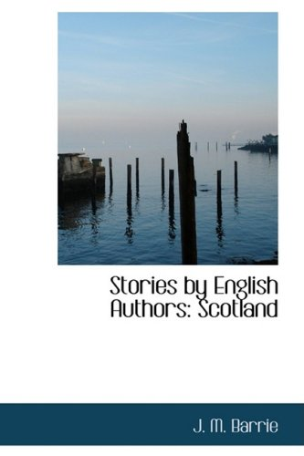 Stories by English Authors: Scotland: J. M. Barrie