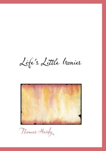 9781434649003: Life's Little Ironies: A Set of Tales with Some Colloquial Sketches Entitled a Few Crusted Characters