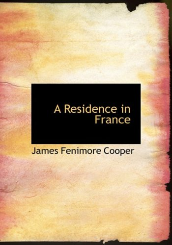 9781434649683: A Residence in France: With an Excursion Up the Rhine; And a Second Visit to Switzerland