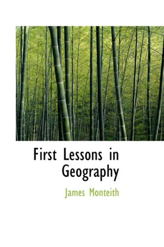 First Lessons in Geography: Or: Introduction to: Monteith, James