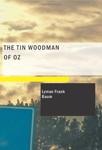 The Tin Woodman of Oz: Layman Frank Baum