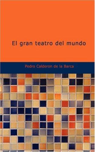 El gran teatro del mundo: Auto sacramental: Pedro Calderà n