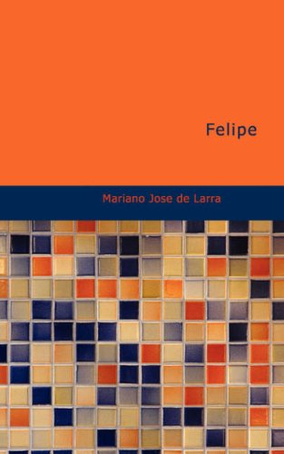 9781434653635: Felipe: Comedia en dos actos y en prosa