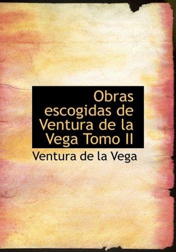 9781434653802: Obras escogidas de Ventura de la Vega Tomo II (Spanish Edition)