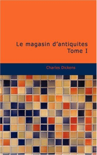 Le magasin d'antiquités Tome I (French Edition) (1434654958) by Dickens, Charles