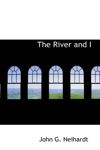 The River and I: John G. Neihardt
