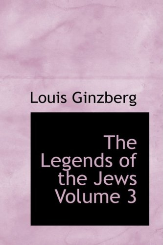 The Legends of the Jews Volume 3: Louis Ginzberg