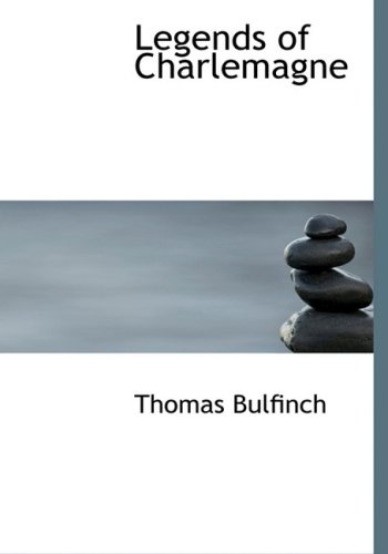 Legends of Charlemagne (9781434656520) by Thomas Bulfinch