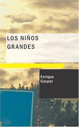 Los Ni?os Grandes: comedia en tres actos: Gaspar, Enrique