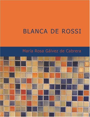 9781434661432: Blanca de Rossi: Tragedia en Cinco Actos (Spanish Edition)