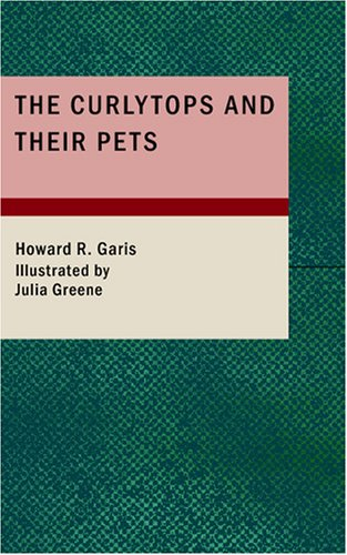 9781434663962: The Curlytops and Their Pets: or Uncle Toby's Strange Collection