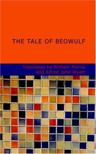 The Tale of Beowulf: Sometime King of: Anonymous