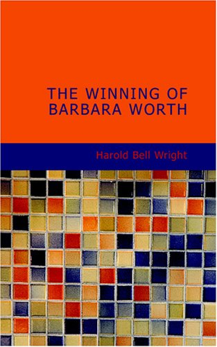 The Winning of Barbara Worth (1434666166) by Wright, Harold Bell