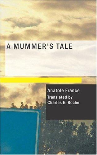 A Mummer's Tale: Anatole France