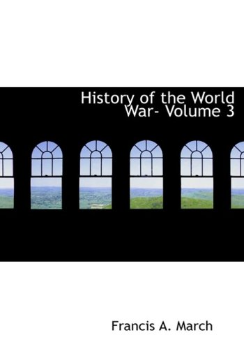 9781434667694: History of the World War- Volume 3: An Authentic Narrative of the World's Greatest War