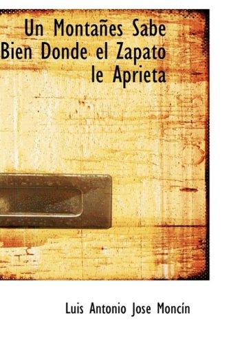 9781434668660: Un Montañés Sabe Bien Donde el Zapato le Aprieta: Comedia Nueva de Figurón en Tres Actos (Spanish Edition)