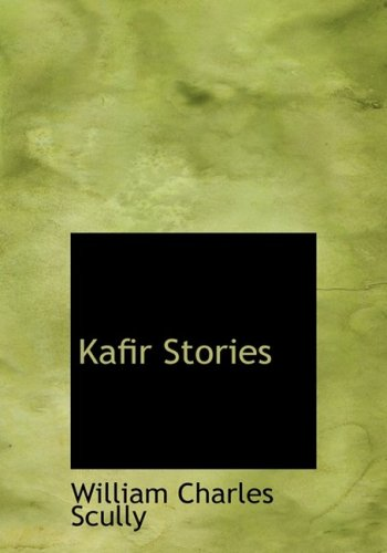 Kafir Stories (Large Print Edition): William Charles Scully