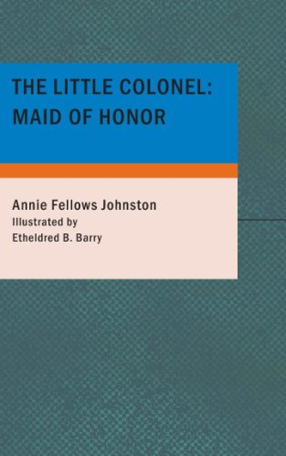 The Little Colonel: Maid of Honor (9781434673442) by Annie Fellows Johnston