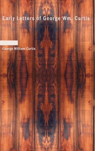 9781434673527: Early Letters of George Wm. Curtis
