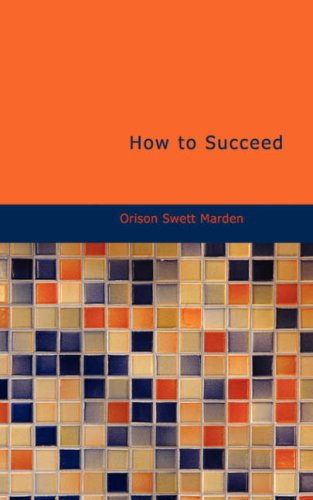 9781434674425: How to Succeed: Or: Stepping-Stones to Fame and Fortune