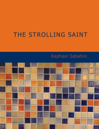 The Strolling Saint: Being the Confessions of the High & Mighty Agostin (9781434674692) by Rafael Sabatini