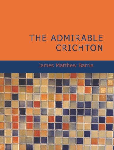 The Admirable Crichton: A Comedy: James Matthew Barrie