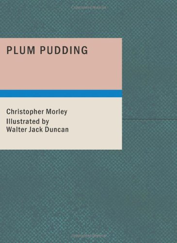 Plum Pudding: Of Divers Ingredients Discreetly Blended & Seasoned (9781434677242) by Christopher Morley