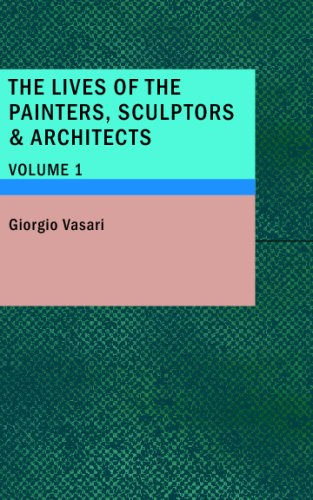 The Lives of the Painters; Sculptors &: Vasari, Giorgio