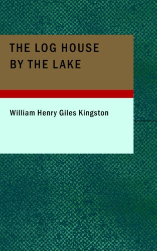 9781434686466: The Log House by the Lake: A Tale of Canada