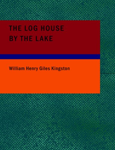 9781434686473: The Log House by the Lake: A Tale of Canada