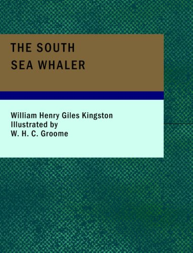 The South Sea Whaler: William Henry Giles Kingston
