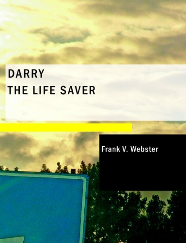 Darry the Life Saver: Or The Heroes of the Coast (9781434689092) by Frank V. Webster