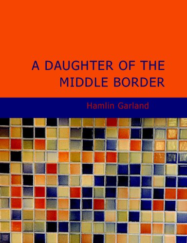 9781434690036: A Daughter of the Middle Border