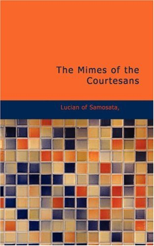 The Mimes of the Courtesans (Paperback): Of Samosata Lucian