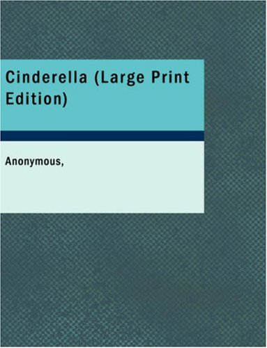 Cinderella: Or: the Little Glass Slipper: Anonymous