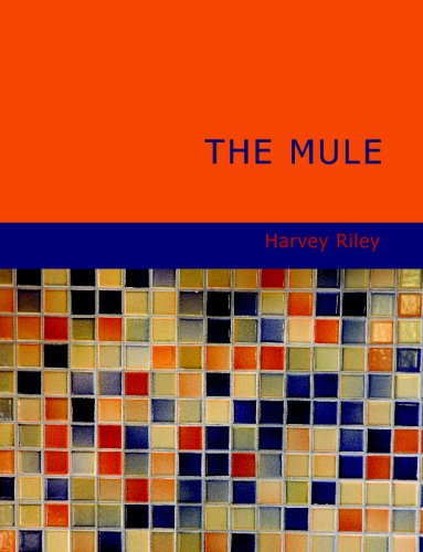 9781434695444: The Mule: A Treatise on the Breeding; Training; and Uses to Which He May Be Put