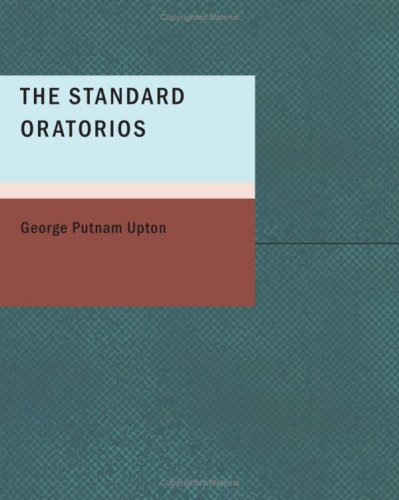 9781434697561: The Standard Oratorios: Their Stories, Their Music, and Their Composers