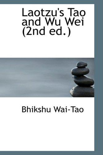 Laotzu's Tao and Wu Wei (2nd ed.): Wai-Tao, Bhikshu