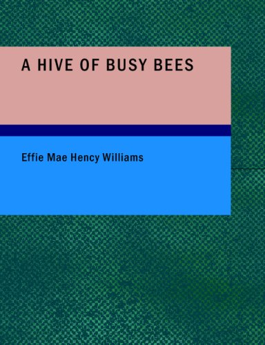 A Hive of Busy Bees (Paperback): Effie Mae Hency