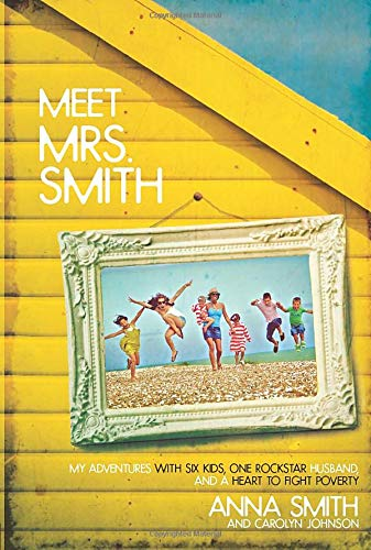 Meet Mrs. Smith: My Adventures with Six Kids, One Rockstar Husband, and a Heart to Fight Poverty (1434702030) by Smith, Anna