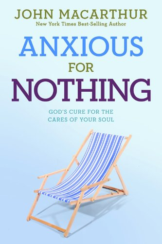9781434702975: Anxious for Nothing: God's Cure for the Cares of Your Soul (John Macarthur Study)