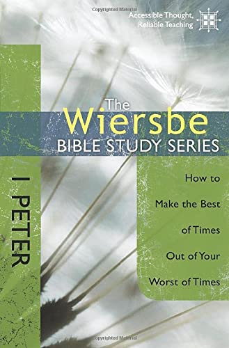 9781434703750: The Wiersbe Bible Study Series: 1 Peter: How to Make the Best of Times Out of Your Worst of Times