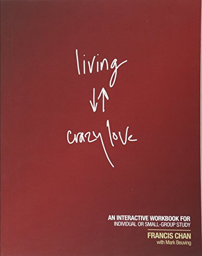 Living Crazy Love: An Interactive Workbook for Individual or Small-Group Study: Chan, Francis; ...