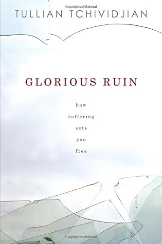 9781434704023: Glorious Ruin: How Suffering Sets You Free