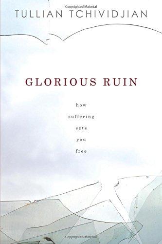 Glorious Ruin: How Suffering Sets You Free: Tchividjian, Tullian